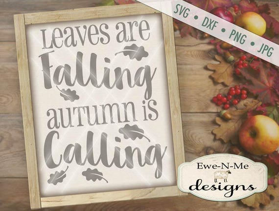 Fall Autumn SVG File -  Leaves are Falling, Autumn is Calling cut file - autumn typography - svg, dxf, png and jpg