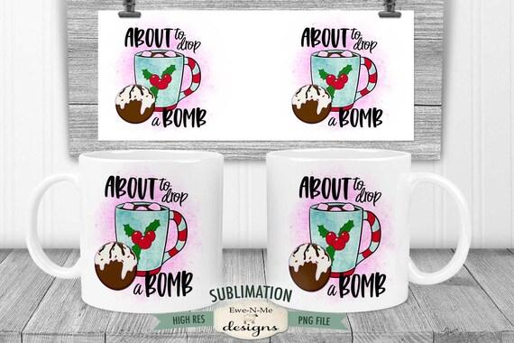 About To Drop A Bomb Sublimation Mug Design - Cocoa Bomb Mug Design - Printable 11 oz. and 15 oz. Mug Sublimation Wrap PNG