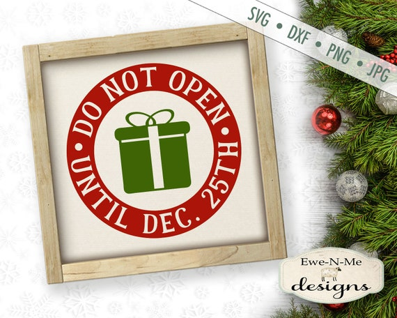 Do Not Open svg - Christmas SVG - December 25 SVG - Package svg - Gift SVG - Commercial Use svg, dxf, png and jpg files