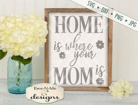 Home Is Where Your Mom Is svg - Mothers Day svg - Mom SVG - vector cutting file,  Commercial Use svg, dxf, png, jpg