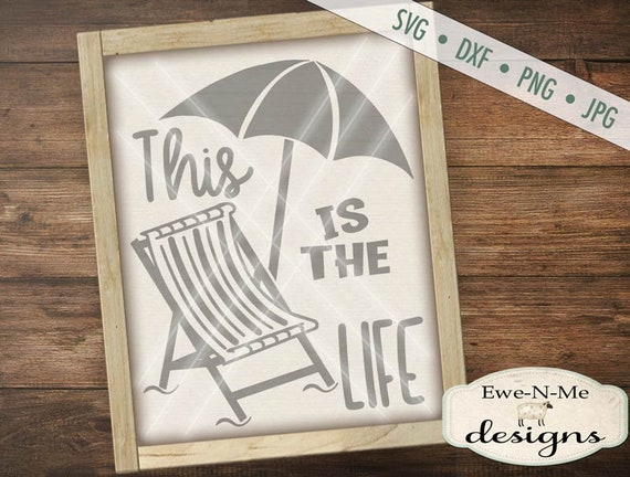 This is the Life svg - Summer SVG file - Summertime SVG - umbrella svg - beach svg - beach chair - Commercial Use svg, dxf, png & jpg files