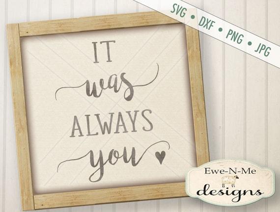 Always You SVG - Wedding SVG - Valentine SVG - It Was Always You svg - Love svg - Commercial Use svg, dxf, png, jpg