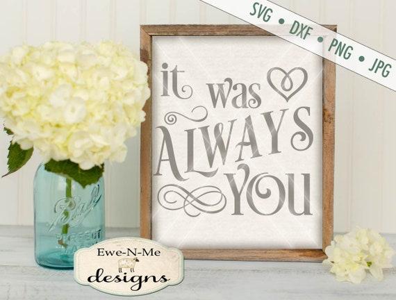 Valentine SVG - Wedding SVG - Always You SVG - It Was Always You svg - Commercial Use svg, dxf, png, jpg