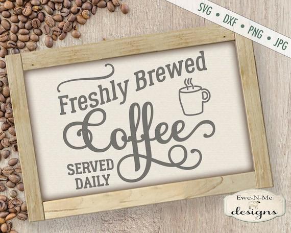 Coffee SVG File - Fresh Brewed Coffee svg - Coffee SVG