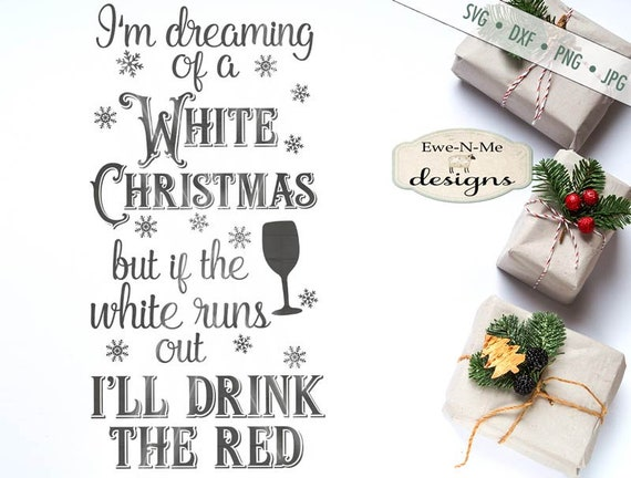 White Christmas SVG - Wine SVG - Red Wine SVG - White Wine svg - Run of of White svg - Drink the Red svg - Commercial Use svg, dxf, png, jpg