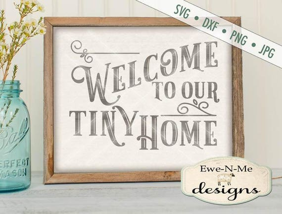 Tiny Home SVG File - tiny house svg - Welcome to our Tiny Home svg  - Welcome to Our Home SVG  - Commercial Use svg, dxf, png, jpg files