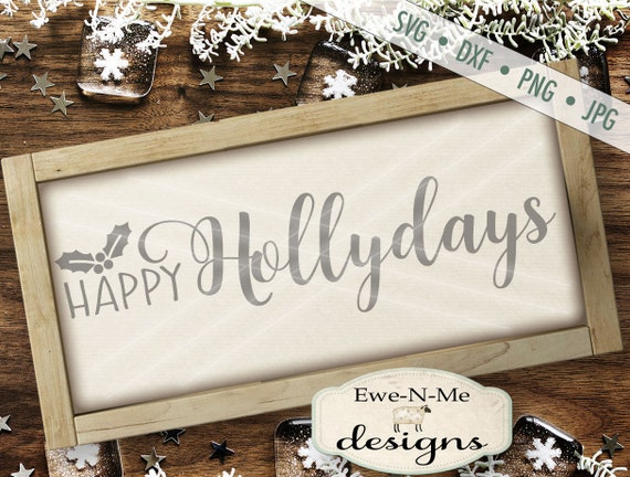 Christmas SVG - Happy Hollydays SVG - holly svg - Files for Silhouette and Cricut - Commercial Use svg, dxf, png, jpg