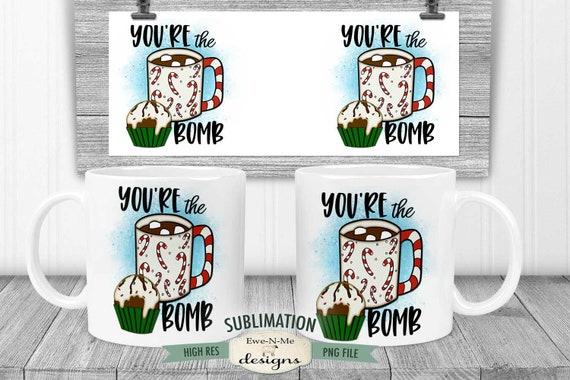 You're The Bomb Sublimation Mug Design - Printable 11 oz. and 15 oz. Mug Sublimation Wrap PNG