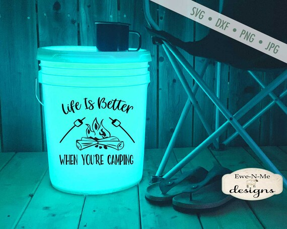 Life Is Better When You're Camping SVG - Campfire  SVG - camping bucket svg - travel svg - Commercial Use ok -  svg, png, dxf, jpg
