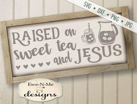 Sweet Tea SVG - Sweet Tea Sign svg - Kitchen SVG - Sweet Tea Jesus - SVG - farmhouse rustic style  Commercial Use svg, dxf, png, jpg