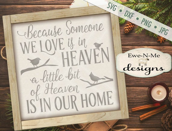 Because Someone We love is in Heaven - there is heaven in our home SVG -  Memorial SVG - In memory svg - Commercial ok svg, dxf, png,  jpg