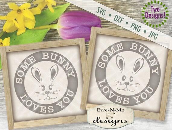 Easter SVG - Easter Bunny svg - Some Bunny Loves You SVG - Bunny Face svg