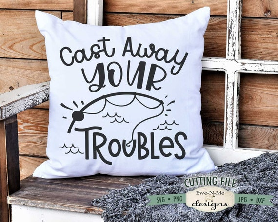 Cast Away Your Troubles SVG - Fishing SVG