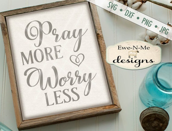 Pray More Worry Less SVG - Pray SVG - Prayer svg - Christian svg - Worry SVG - Commercial Use svg, dxf, png, jpg