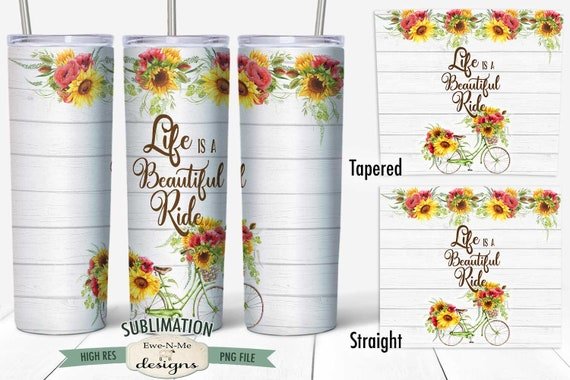 Bicycle Sunflower Sublimation Design - Life Is A Beautiful Ride - Sublimation 20 oz. Tumbler Straight Tapered