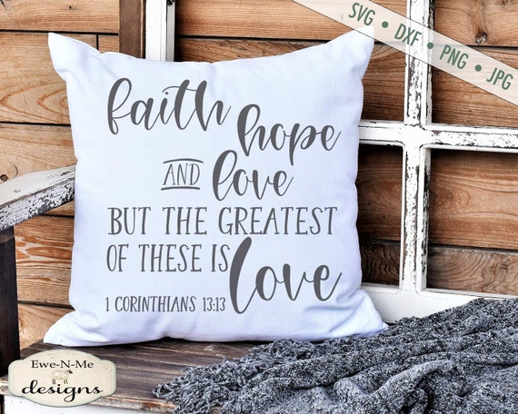 Faith Hope Love - 1 Corinthians 13,13 - Greatest Is Love - Valentine, Wedding, Bible SVG