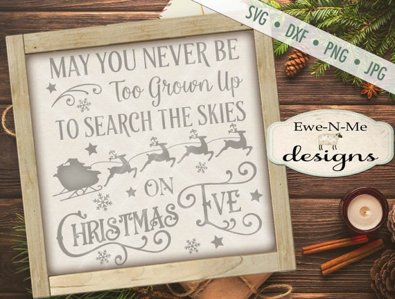 May You Never Be Too Grown Up to Search The Skies on Christmas Eve SVG - reindeer svg - Christmas Eve SVG - file for Silhouette and Cricut
