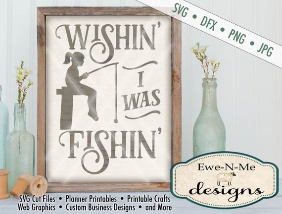 Fishing SVG - Wishin I Was Fishin SVG  - Girl Fishing SVG - Silhouette and Cricut svg cutting files- Commercial Use svg, dxf, png, jpg