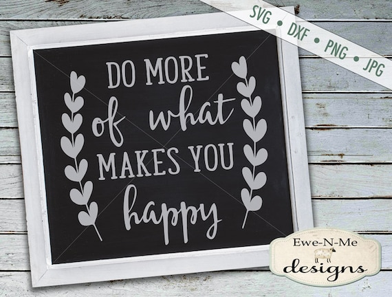 Do more of what makes you happy SVG - motivational svg - inspirational svg - Happy svg - Commercial Use svg, dxf, png, jpg