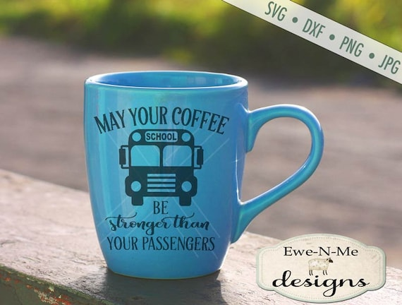 School Bus SVG - back to school svg - bus driver svg - coffee svg - coffee stronger than passengers  - Commercial use svg, dxf, png, jpg