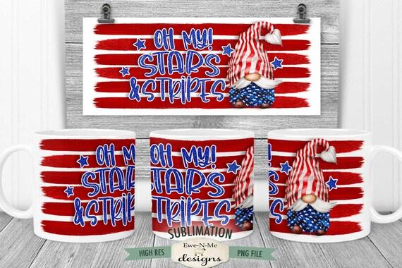 Oh My Stars and Stripes Sublimation Mug Design - Patriotic Gnome Design - Printable 11 oz. and 15 oz. Mug Sublimation Wrap PNG