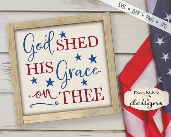 God Shed His Grace on Thee SVG -  America svg - Patriotic svg - July 4th SVG - Stars Stripes svg - Commercial Use svg dxf png jpg
