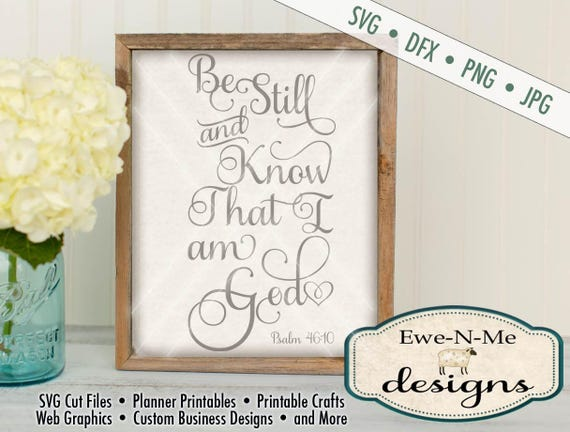 Bible Verse SVG - Be Still and Know SVG Cutting File - Psalm 46:10 SVG - Digital svg, dxf, png and jpg files available - Instant Download