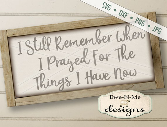 I Still Remember When SVG - Pray svg - Things I Have Now svg - Prayer Sign svg - Commercial Use svg, dxf, png, jpg