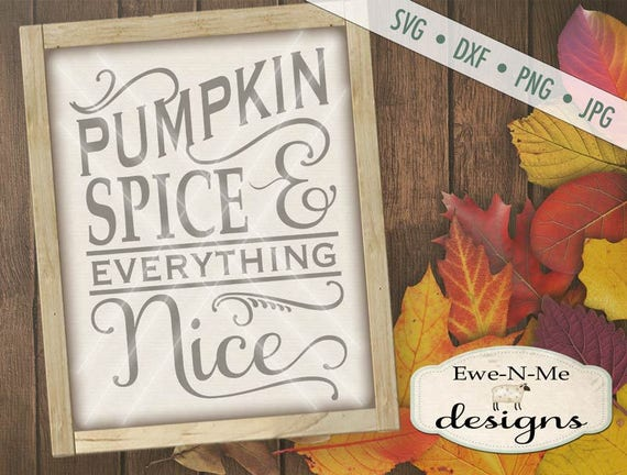 Pumpkin Spice SVG Cutting File - fall autumn svg - Pumpkin Spice Everything Nice svg - Pumpkin svg  - Commercial Use svg, dxf, png, jpg