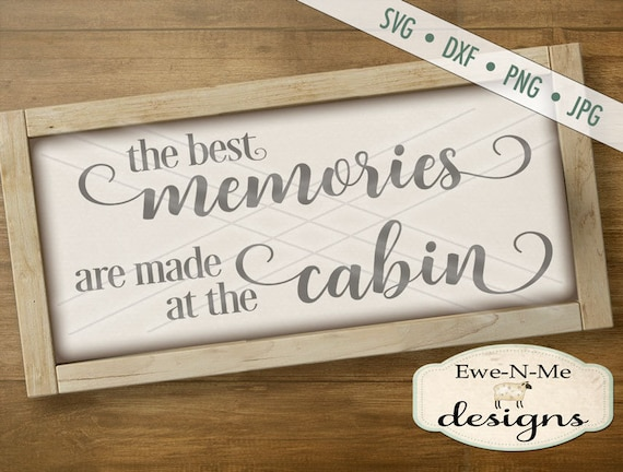 The Best Memories Are Made at the Cabin SVG - cabin svg - rustic svg - farm svg - country svg - Commercial Use svg, dxf, png, jpg