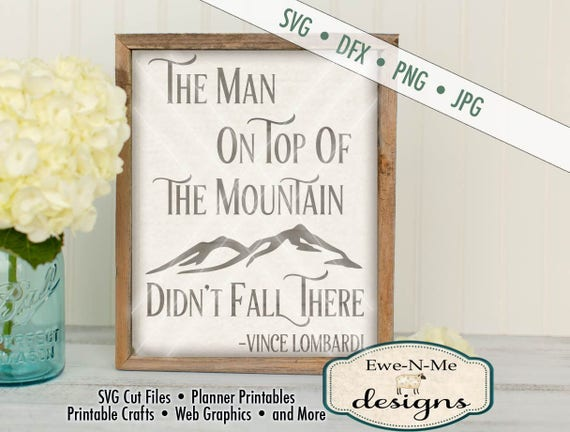 The Man on Top of the Mountain Didn't Fall There SVG - Man on Mountain Inspirational Quote SVG - Commercial Use svg, dxf, png, jpg