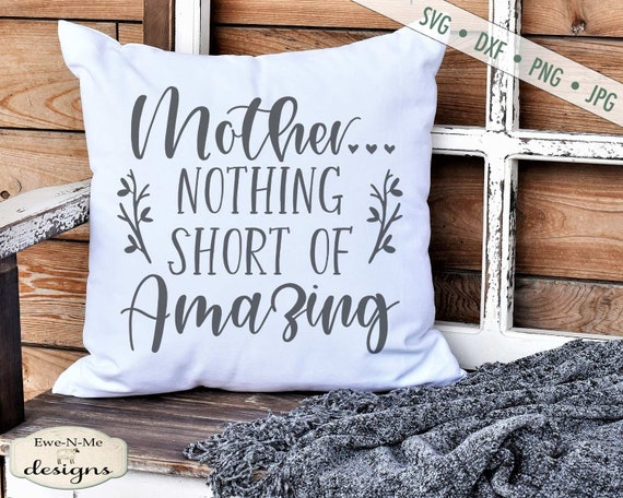 Mother - Nothing Short of Amazing - Mothers Day SVG