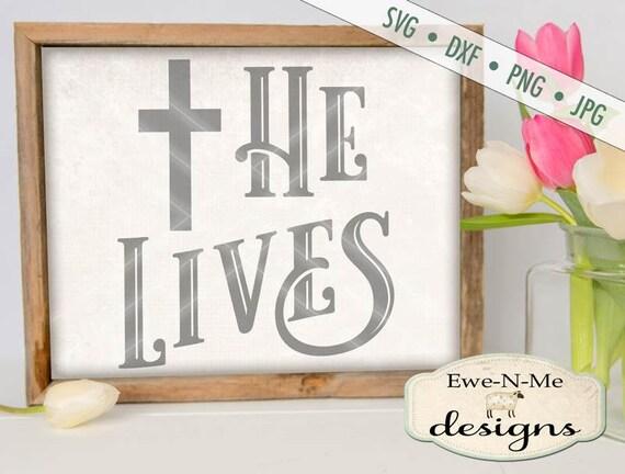 Easter SVG - He Lives svg - Easter Cross SVG - Jesus svg - easter farmhouse sign svg - Commercial Use svg, dxf, png, jpg