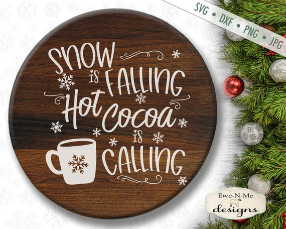 Snow Is Falling SVG -  Hot Cocoa Is Calling SVG