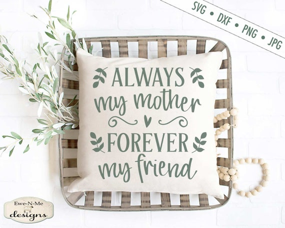 Always My Mother Forever My Friend - Mothers Day SVG
