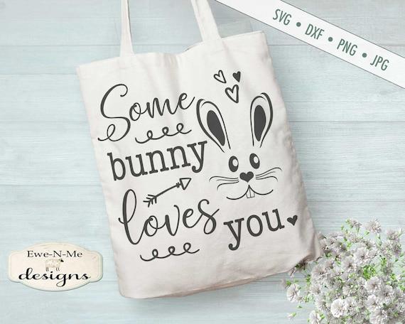 Easter SVG - Some Bunny svg - Some Bunny Loves You SVG - Bunng Face SVG