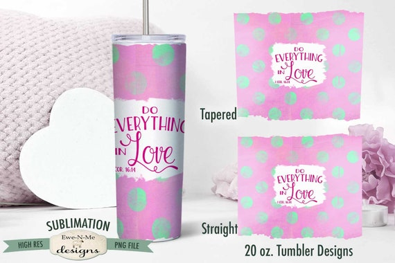 Love Sublimation Tumbler Design - Do Everything In Love  - Sublimation 20 oz. Tumbler Straight Tapered