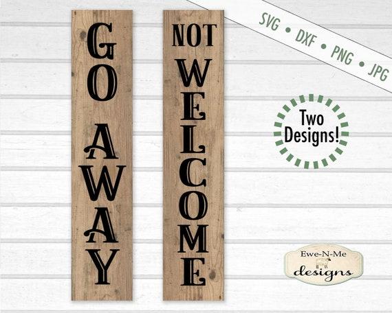 Sarcastic svg - Not Welcome svg - Go Away SVG - porch sign svg - vertical svg - Sarcasm SVG  - Commercial use svg, dxf, png, jpg