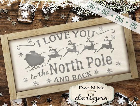 Love You to the North Pole  and back SVG - svg - Christmas svg - santa sleigh SVG - flying reindeer SVG - Commercial Use svg, dxf, png, jpg