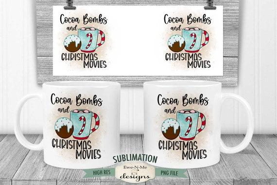 Cocoa Bombs Christmas Movies Sublimation Mug Design - Cocoa Bomb Mug Design - Printable 11 oz. and 15 oz. Mug Sublimation Wrap PNG