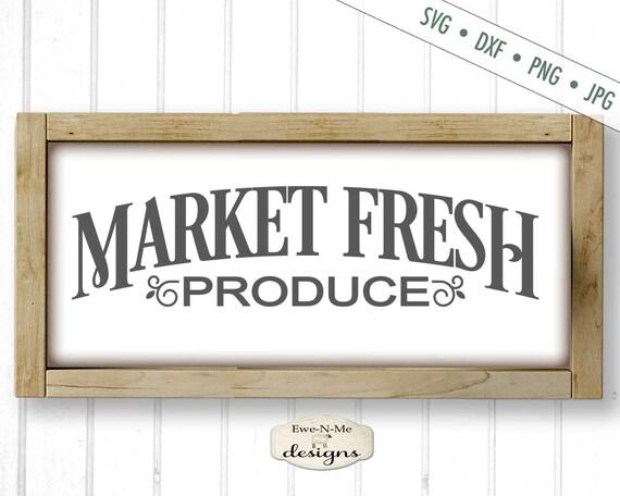 Market Fresh SVG - produce svg - farmhouse style svg - market svg - kitchen svg
