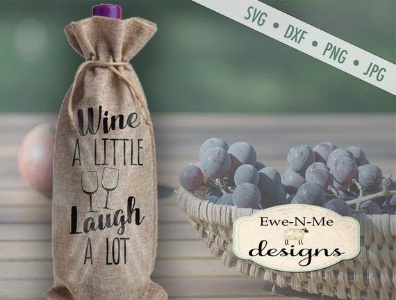 Wine Bag SVG - wine a little SVG - laugh a lot SVG - wine svg - laugh svg - Commercial Use svg, dxf, png, jpg