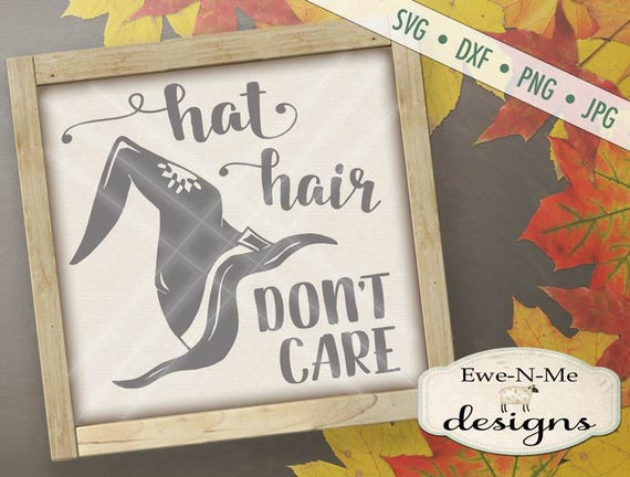 Witch Hat SVG - Halloween SVG - Hat Hair Don't Care SVG -  Witch svg