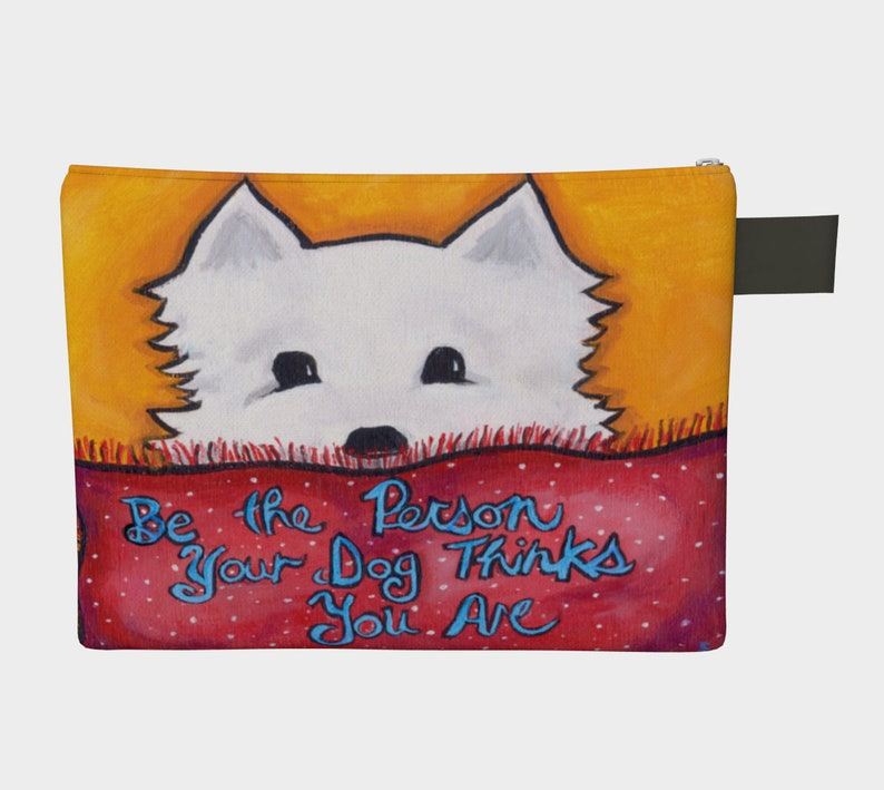 Be The Person Your Dog Thinks You Are  Zippered Pouch White Dog