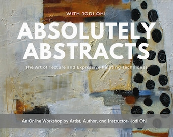 Absolutely Abstracts, The Art of Texture and Expressive Acrylic Painting Techniques, Online Workshop by Jodi Ohl