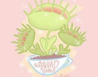 Venus Fly Trap SquadGoals Print