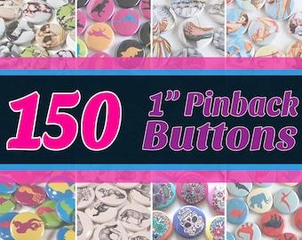 "150 Quantity 1"" Round Pinback Buttons - You Choose Art/Design"
