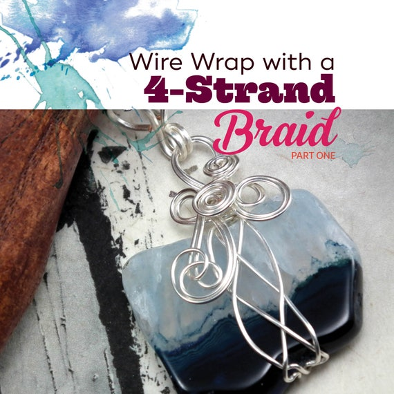 Tutorial Wrap With A 4 Strand Braid Wire Wrapped Pendant Etsy