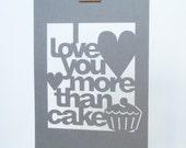 SALE Papercut Poster - I Love You More Than Cake - Grey - Wall Art