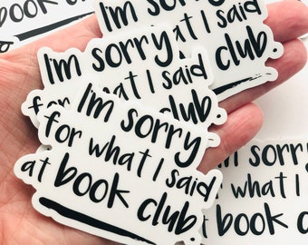 I'm Sorry for What I Said at Book Club Sticker, Vinyl Sticker, Funny Stickers, Book Nerd, Books
